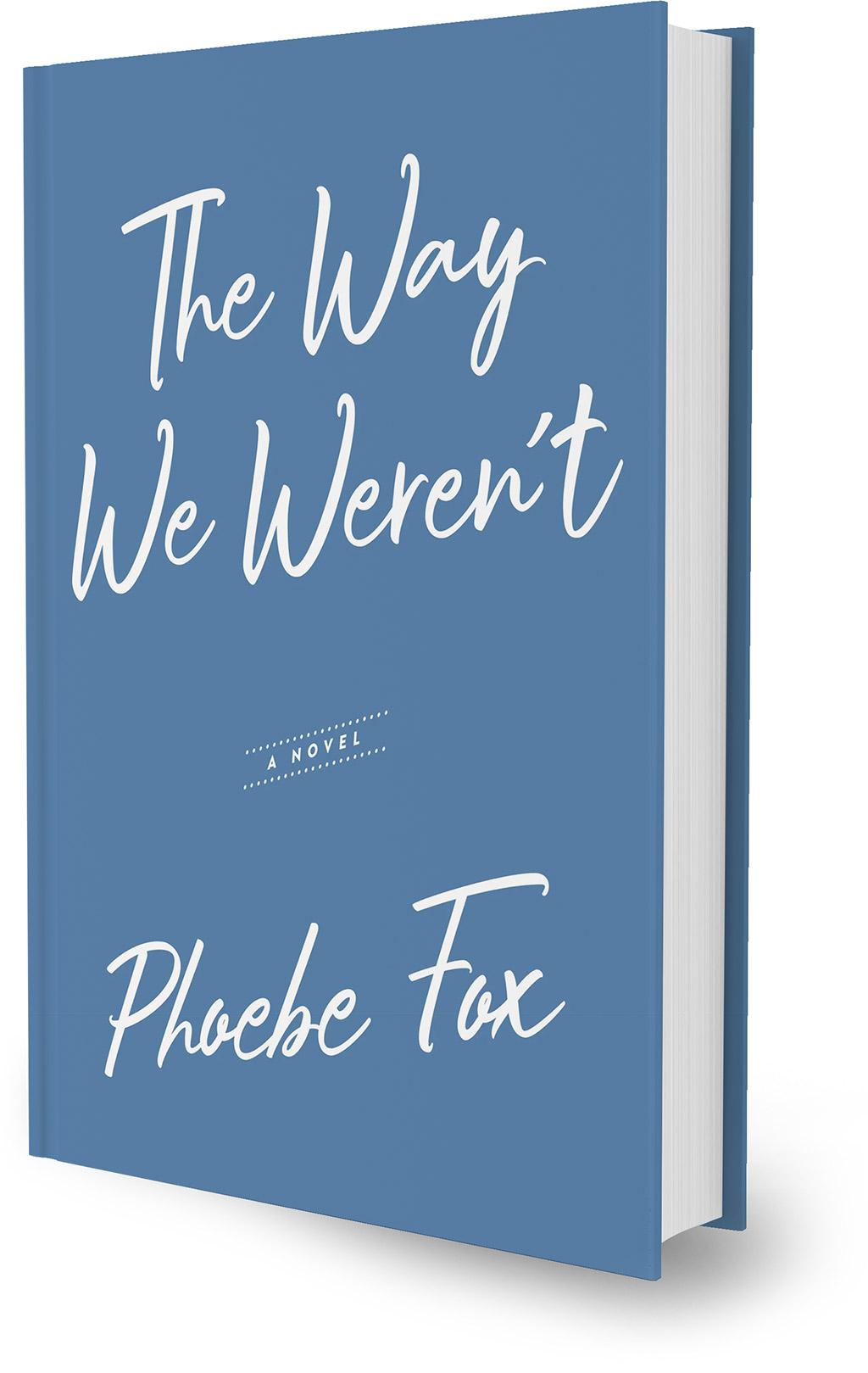 The Way We Weren't, a novel by Phoebe Fox